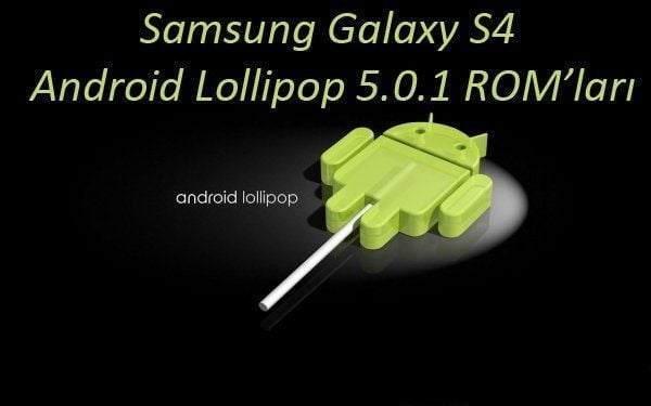Şimdiye kadar çıkmış Galaxy S4 stock Lollipop ROM'ları