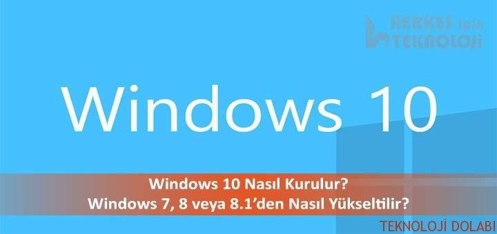 Windows 10 Nasıl Kurulur? Nasıl Yükseltme Yapılır?