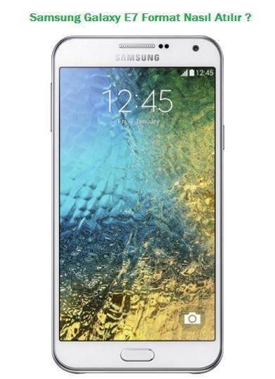 Samsung Galaxy E7 Format Atma