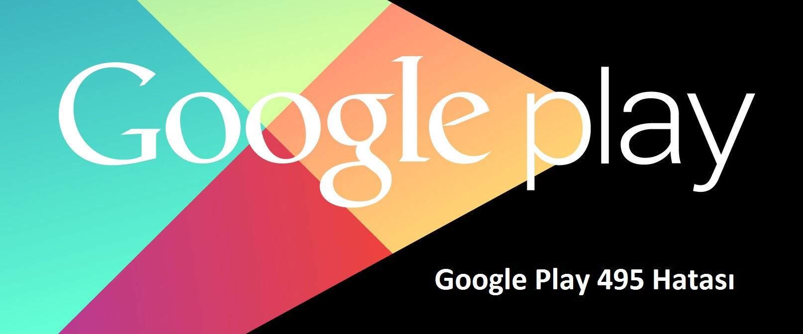 Google Play 495 Hatası Nasıl Çözülür ? 1