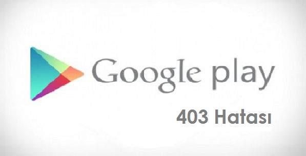 Google Play Store 403 Hatası Nasıl Çözülür ? 2