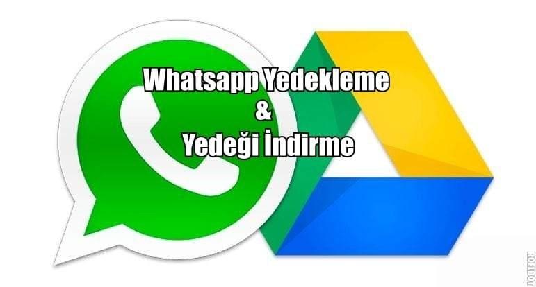 Google Drive'a Whatsapp Yedekleme ve Yedeği İndirme