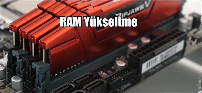 RAM Nasıl Yükseltilir ?