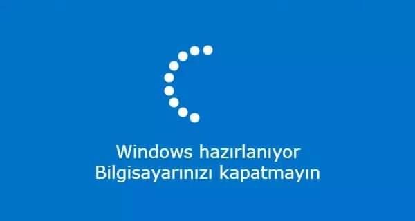 Windows hazırlanıyor bilgisayarınızı kapatmayın